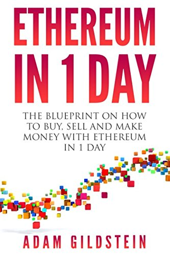 Ethereum: The Blueprint on How to Buy, Sell and Make Money with Ethereum in 1 Day
