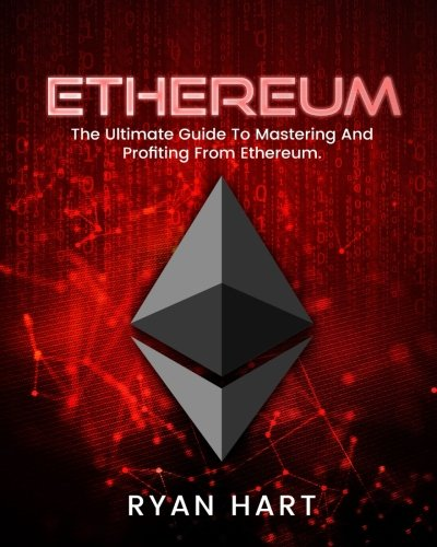 Ethereum: The Ultimate Guide To Mastering And Profiting From Ethereum